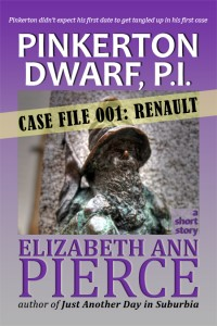 Pinkerton Dwarf, P.I. - Case File 001: Renault, a short novel by Elizabeth Ann Pierce