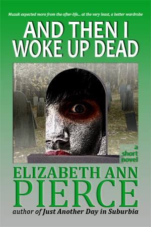 And Then I Woke Up Dead, a short novel by Elizabeth Ann Pierce