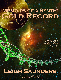 Memoirs of a Synth: Gold Record, a novel by Leigh Saunders